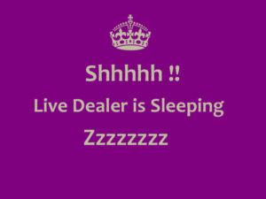 Live Dealer Sleeping